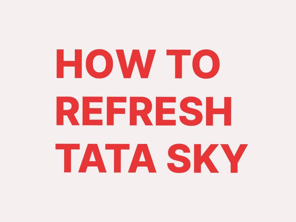 HOW TO REFRESH TATA SKY